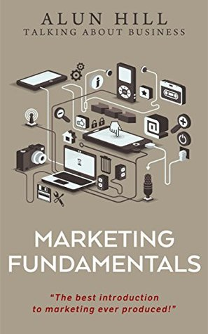 """Marketing Fundamentals: """"The Best Introduction To Marketing Ever Produced!"""""""