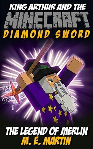 Minecraft: King Arthur and the Minecraft Diamond Sword: The Legend of Merlin (Tales of King Arthur Comic Book 6)