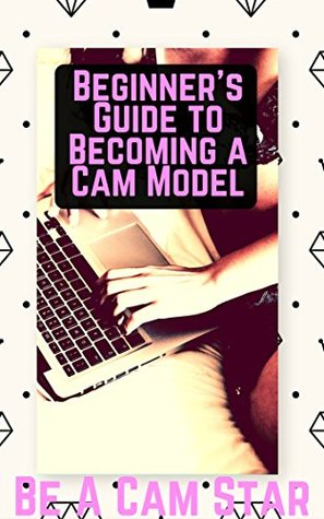 Beginner's Guide to Becoming a Webcam Model: How to Make Money at Home Modelling on Cam