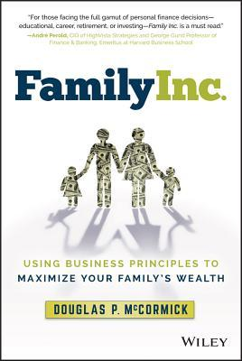 Family Inc.: Using Business Principles to Maximize Your Familys Wealth