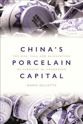 China's Porcelain Capital: The Rise, Fall and Reinvention of Ceramics in Jingdezhen