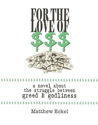 FOR THE LOVE OF $$$: a novel about the struggle between greed & godliness