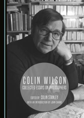 Colin Wilson: Collected Essays on Philosophers