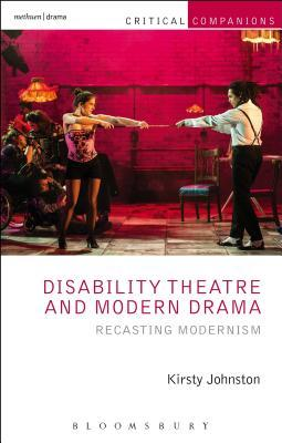 Disability Theatre and Modern Drama: Recasting Modernism