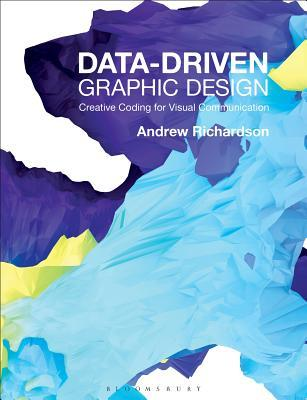 Data-Driven Graphic Design: Creative Coding for Visual Communication