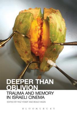 Deeper than Oblivion: Trauma and Memory in Israeli Cinema