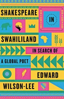 Shakespeare in Swahililand: In Search of a Global Poet