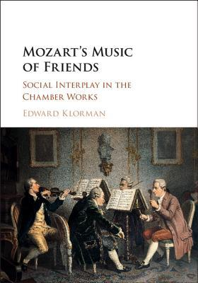 Mozart's Music of Friends: Social Interplay in the Chamber Works