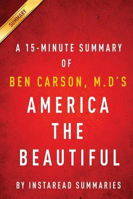 America the Beautiful by Ben Carson, M.D - A 15-Minute Instaread Summary: Rediscovering What Made This Nation Great