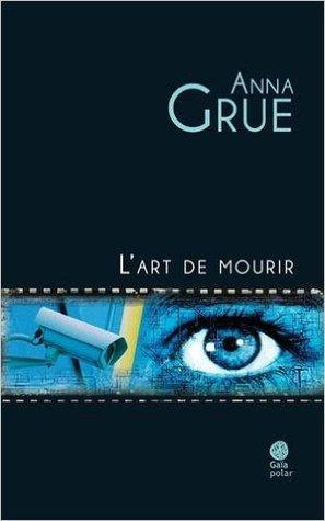 L'art de mourir par Anna Grue, Frédéric Fourreau