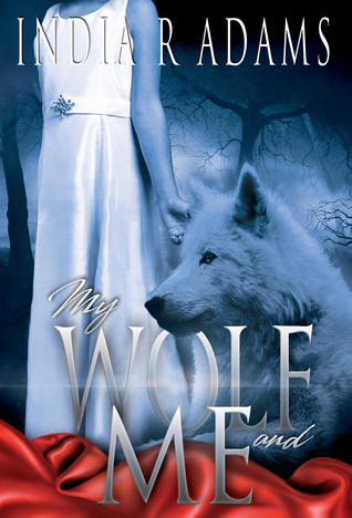 My Wolf and Me by India R. Adams