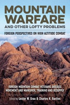 Mountain Warfare and Other Lofty Problems: Foreign Mountain Combat Veterans Discuss Movement and Maneuver, Training and Resupply