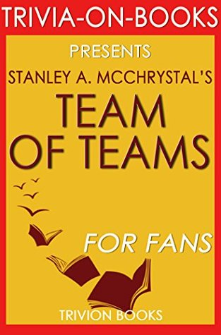 Team of Teams: By Stanley A. McChrystal (Trivia-On-Books): New Rules of Engagement for a Complex World
