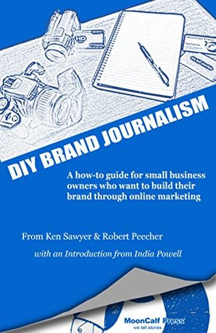 DIY BRAND JOURNALISM: A how to guide for small business owners who want to build their brand through online marketing