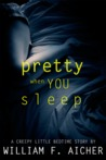 Pretty When You Sleep: A Creepy Little Bedtime Story