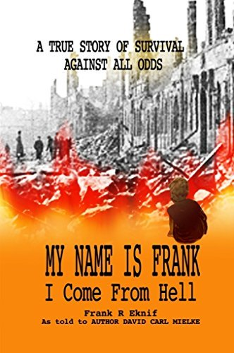 My Name is Frank, I Come From Hell: A True Story of Survival Against All Odds