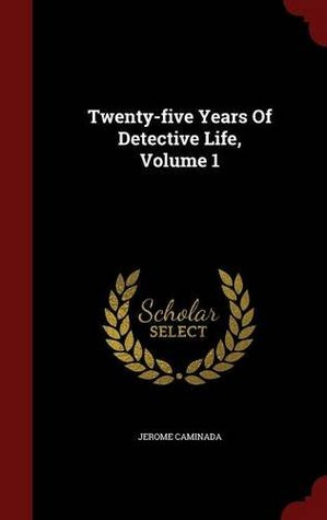 Twenty-Five Years of Detective Life, Volume 1