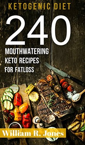 Keto Recipes, 240 Mouthwatering Ketogenic Diet Recipes: (Breakfast, Lunch, Dinner, Desserts, Sweet Snacks, Pies and Beverages)