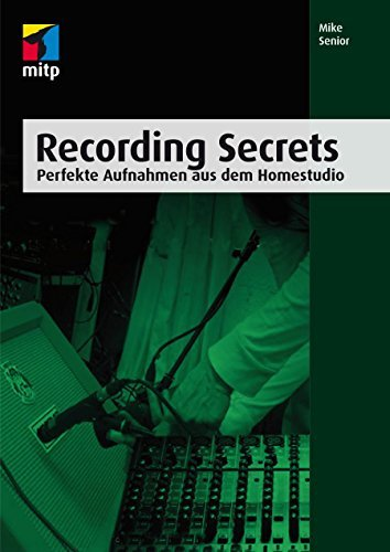 Recording Secrets - Perfekte Aufnahmen aus dem Homestudio