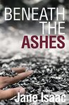 Beneath the Ashes by Jane Isaac