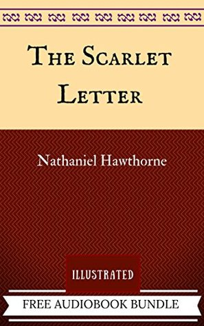 The Scarlet Letter: By Nathaniel Hawthorne - Illustrated