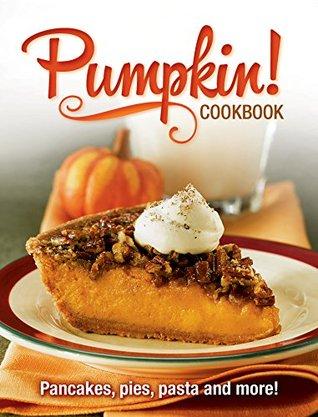 Pumpkin Cookbook: Pancakes, Pies, Pasta Fall Favorite Seasonal Recipes