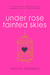 Under Rose-Tainted Skies by Louise Gornall