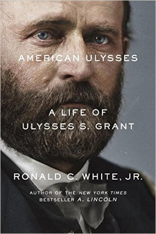 American Ulysses: A Life of Ulysses S. Grant by Ronald C. White Jr.