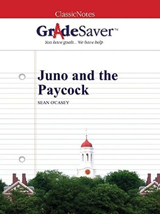 GradeSaver (TM) ClassicNotes: Juno and the Paycock