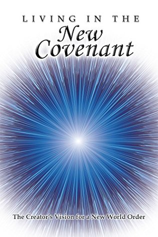 Living in the New Covenant: The Creator's Vision for a New World Order