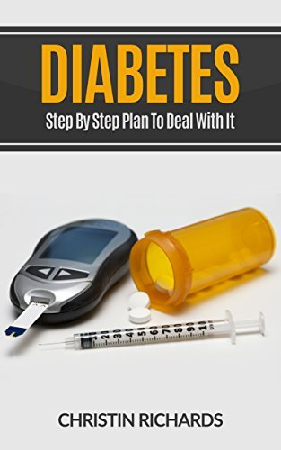Diabetes: Step by Step Plan to Deal with it (Diabetes, Diabetes Diet, Diabetes Solution, Diabetes Cure, Diabetes Type 2 Book 1)