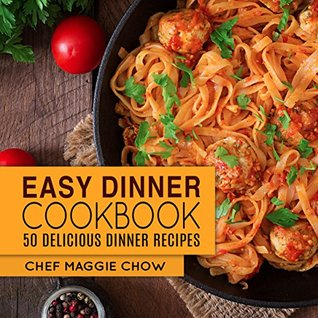 Easy Dinner Cookbook: 50 Delicious Dinner Recipes (Dinner Recipes, Dinner Cookbook, Spanish Dinners, Casserole Cookbook, Cajun Dinners, Italian Dinners Book 1)