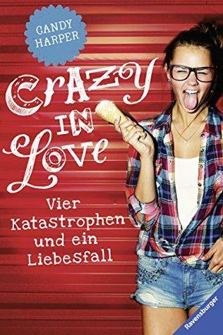 Crazy in Love: Vier Katastophen und ein Liebesfall