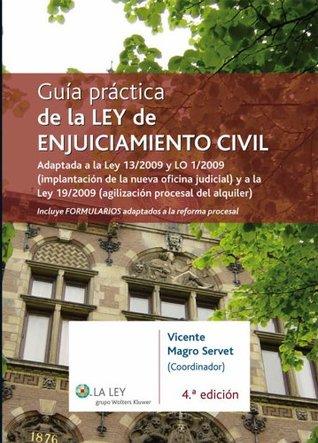 Guía práctica de la Ley de Enjuiciamiento Civil: Adaptada a la Ley 13/2009 y LO 1/2009 (implantación de la nueva oficina judicial) y a la Ley 19/2009 (agilización ... procesal del alquiler)