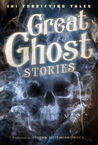 Great Ghost Stories: 101 Terrifying Tales