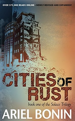 Cities of Rust (the Solace Trilogy Book 1) by Ariel Bonin