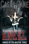 VALERIA MUST KNEEL - Owned by the Master, Book Three: A BDSM Master-Slave Romance