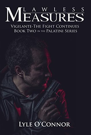Lawless Measures: Vigilante--The Fight Continues: Book Two In The Palatini Series