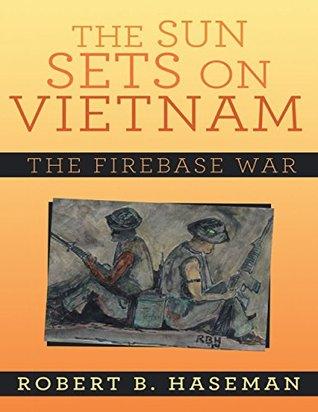 The Sun Sets On Vietnam: The Firebase War
