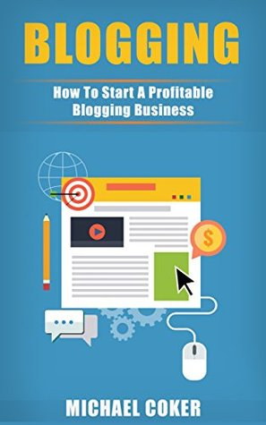 BLOGGING: How To Start A Profitable Blogging Business