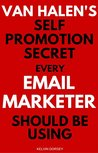 Van Halen's Self Promotion Secret Every Email-Marketer Should Be Using