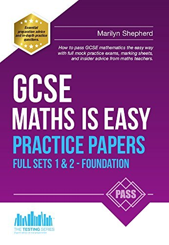 GCSE Maths is Easy: PRACTICE PAPERS - Foundation Sets 1 & 2. Similar to the ACTUAL TESTS, 100s of sample Questions and Answers - Achieve 100% (Revision Series) (Revision Guide Series)