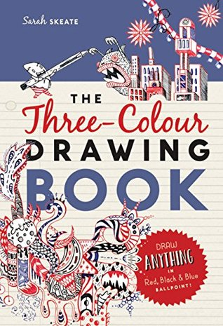 The Three-Colour Drawing Book: Draw anything with red, blue and black ballpoint pens (Drawing Books)