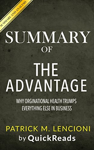 Summary of The Advantage: Why Organizational Health Trumps Everything Else in Business by Patrick Lencioni | Includes Analysis of The Advantage