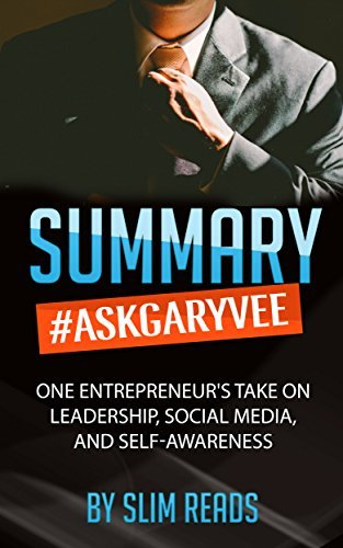 Summary: #AskGaryVee: One Entrepreneur's Take on Leadership, Social Media, and Self-Awareness | Review & Key Points with BONUS Critics Corner