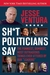 Sh*t Politicians Say: The F...