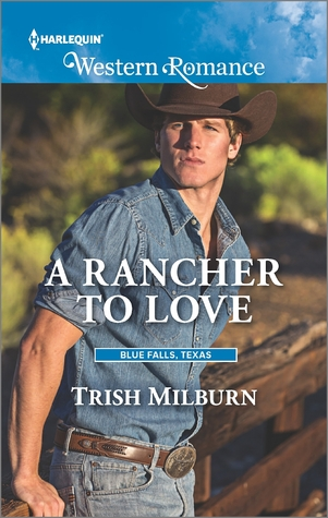 Ebook A Rancher to Love by Trish Milburn TXT!