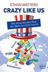 'Crazy like us': Wie Amerika den Rest der Welt verrückt macht