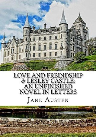 Love and Freindship & Lesley Castle: An Unfinished Novel in Letters