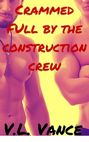 Crammed Full by the Construction Crew (Rough Men Book 3)